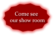 See Our Show Room Today!